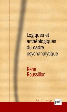 Logiques et archéologiques du cadre psychanalytique