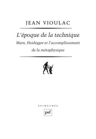 L'époque de la technique. Marx, Heidegger et l'accomplissement de la métaphysique