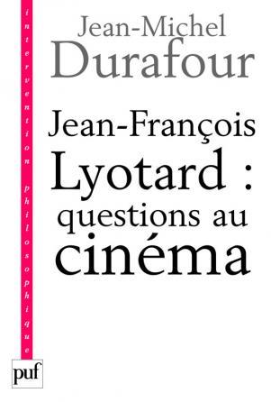 Jean-François Lyotard : questions au cinéma