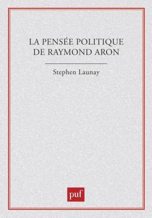 La pensée politique de Raymond Aron
