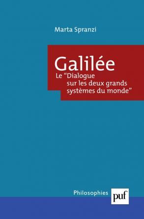 Galilée. Le Dialogue sur les deux grands systèmes du monde