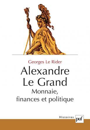 Alexandre le Grand. Monnaies, finances et politique