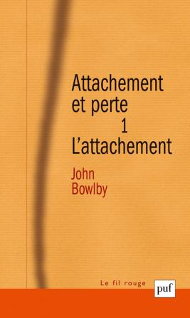Attachement et perte. Volume 1
