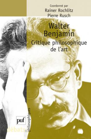 Walter Benjamin. Critique philosophique de l'art