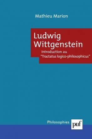 Ludwig Wittgenstein. Introduction au « Tractatus logico philosophicus »