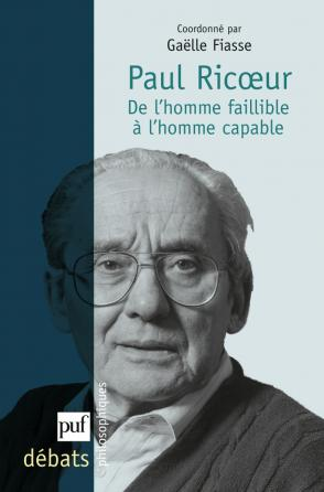 Paul Ricœur. De l'homme faillible à l'homme capable