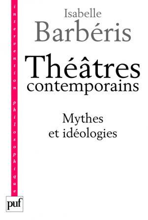 Théâtres contemporains. Mythes et idéologies