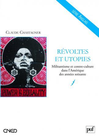 Révoltes et utopies. Militantisme et contre-culture dans l'Amérique des années soixante