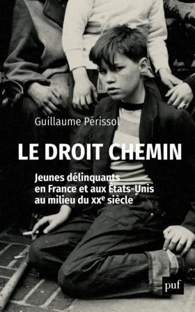 Le droit chemin. Jeunes délinquants en France et aux États-Unis au milieu du XXe siècle