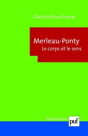 Merleau-Ponty. Le corps et le sens