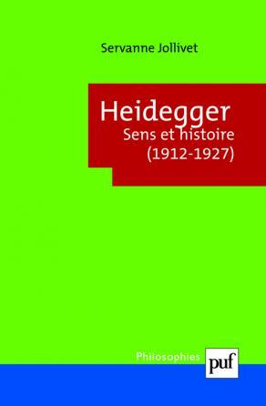 Heidegger. Sens et histoire (1912-1927)