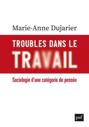 Vignette document Troubles dans le travail : sociologie d'une catégorie de pensée