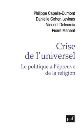 Crise de l'universel. Le politique à l'épreuve de la religion