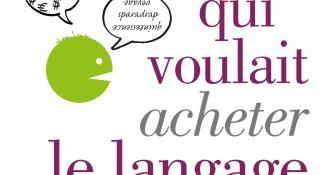 Extraits – L'homme qui voulait acheter le langage, de Pascal Chabot