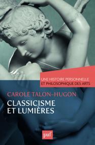 Classicisme et Lumières. Une histoire personnelle et philosophique des arts