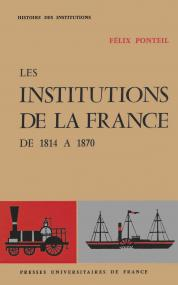 Les institutions de la France. De 1814 à 1870