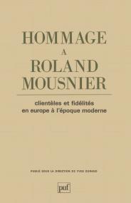 Hommage à Roland Mousnier. Clientèles et fidélités en Europe à l'époque moderne
