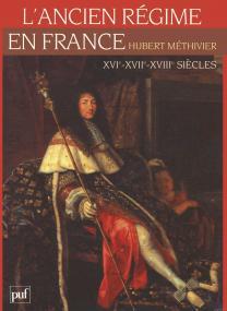 L'Ancien Régime en France. XVIe, XVIIe et XVIIIe siècles