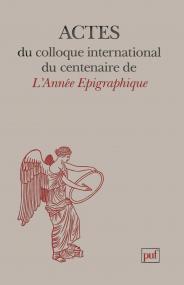 Actes du colloque international du centenaire de l'Année Épigraphique