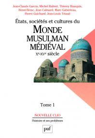 États, sociétés et cultures du monde musulman médiéval (Xe-XVe siècle). Tome 1