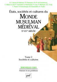 États, sociétés et cultures du monde musulman médiéval (Xe-XVe siècle). Tome 2