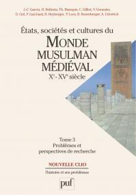 États, sociétés et cultures du monde musulman médiéval (Xe-XVe siècle). Tome 3
