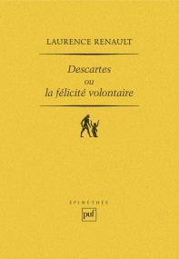 Descartes ou la félicité volontaire