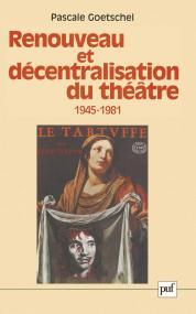 Renouveau et décentralisation du théâtre, 1945-1981
