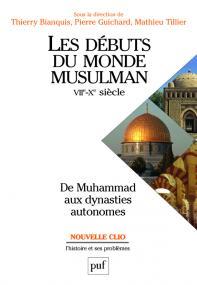 Les débuts du monde musulman (VIIe-Xe siècle). De Muhammad aux dynasties autonomes