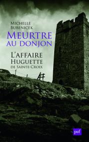 Meurtre au donjon. L'affaire Huguette de Sainte-Croix