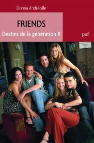 Friends. Destins de la génération X