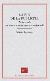 La fin de la publicité. Trois essais sur la communication institutionnelle