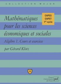 Mathématiques pour les sciences économiques et sociales. Cours et exercices. Algèbre 1