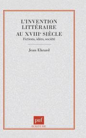 L'Invention littéraire au xvIIIe siècle : fictions, idées, société