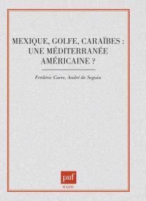 Mexique, Golfe, Caraïbes : une Méditerranée américaine ?