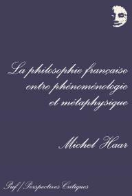 La philosophie française entre phénoménologie et métaphysique