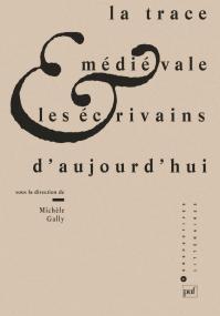 La trace médiévale et les écrivains d'aujourd'hui