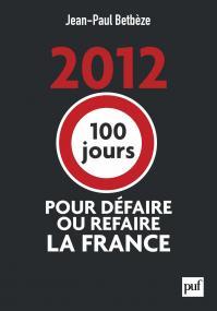 2012 : 100 jours pour défaire ou refaire la France