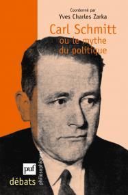 Carl Schmitt ou le mythe du politique