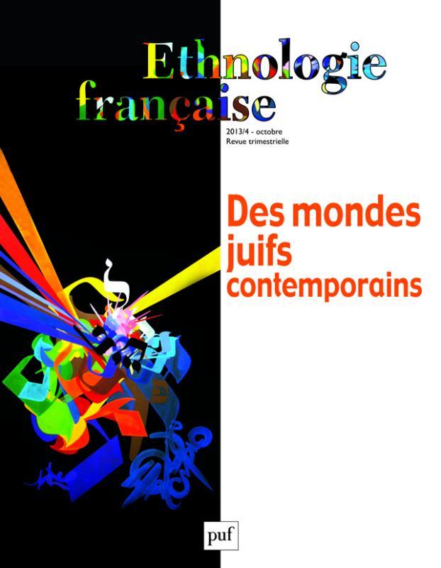 Ethnologie française N° 4, Octobre 2013 Des mondes juifs contemporains - Chantal Bordes-Benayoun