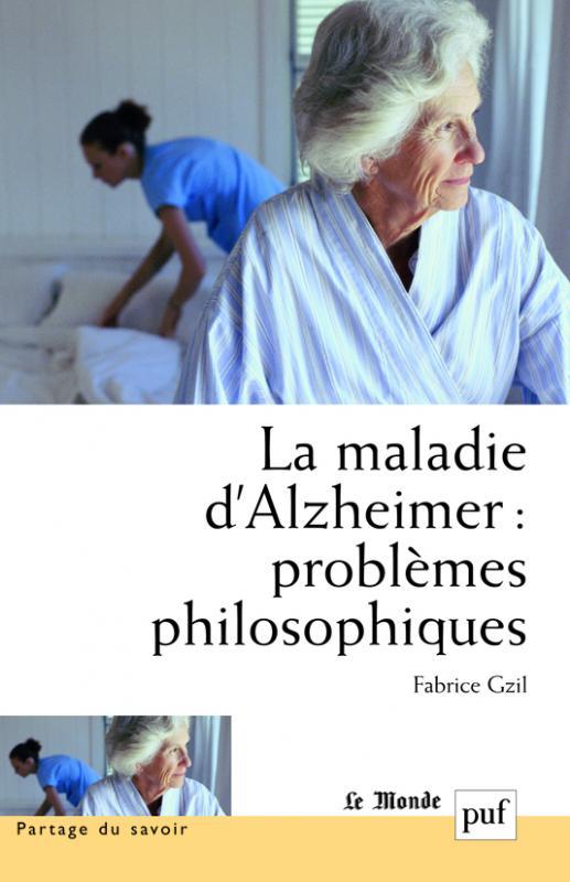 La maladie d'Alzheimer : problèmes philosophiques - Fabrice Gzil ...