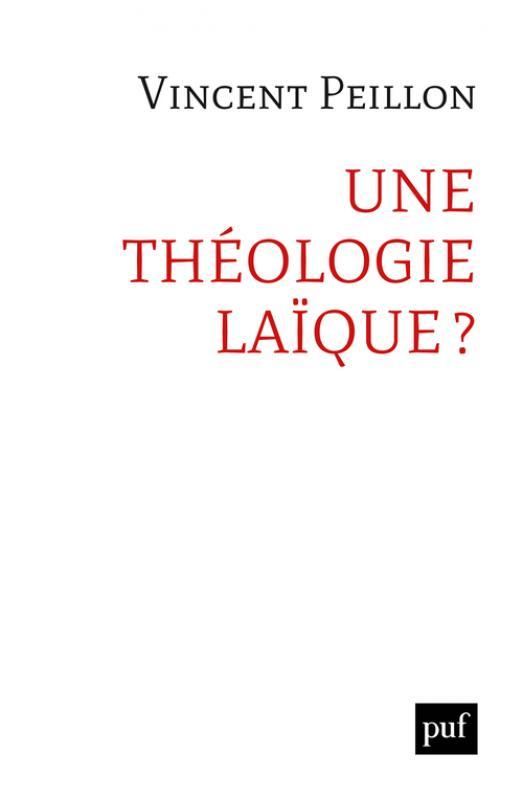 Une théologie laïque ? - Vincent Peillon - Hors collection - Format Physique et Numérique   PUF
